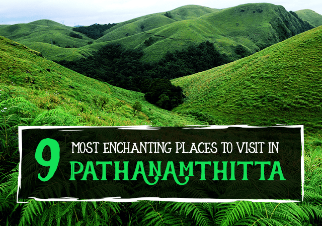 9 Most Enchanting Places to Visit in Pathanamthitta
