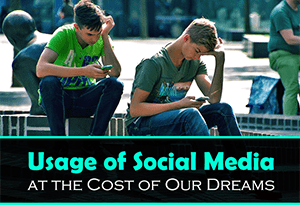 Usage of Social Media at the Cost of Our Dreams