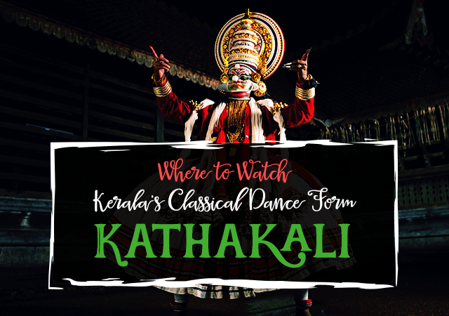 Where to Watch Kerala's Classical Dance Form Kathakali