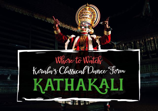 Where to Watch Kerala's Classical Dance Form Kathakali