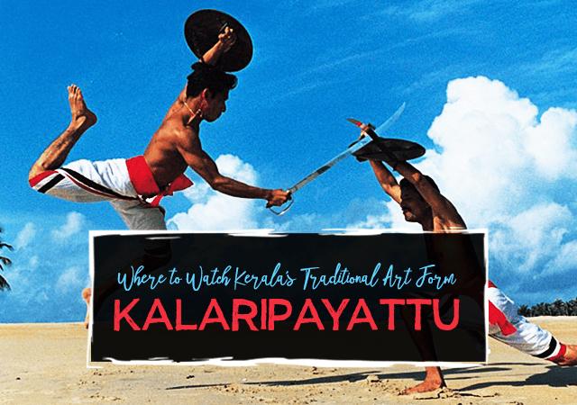 Where to Watch Kerala's Traditional Art Form Kalaripayattu
