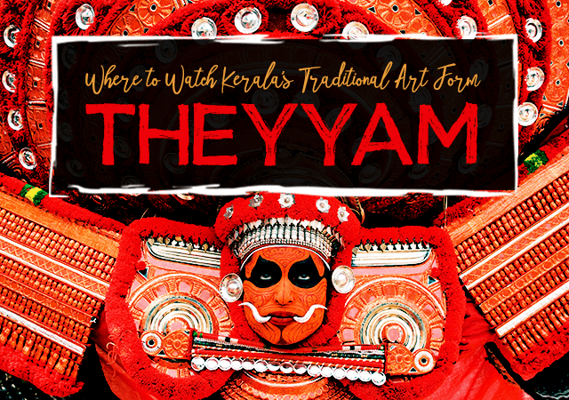 Where to Watch Kerala's Traditional Art Form Theyyam