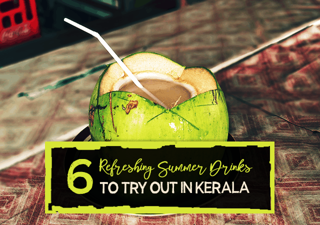 6 Refreshing Summer Drinks to Try Out in Kerala
