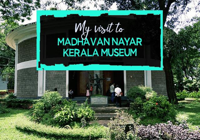 My Visit to Madhavan Nayar Kerala Museum