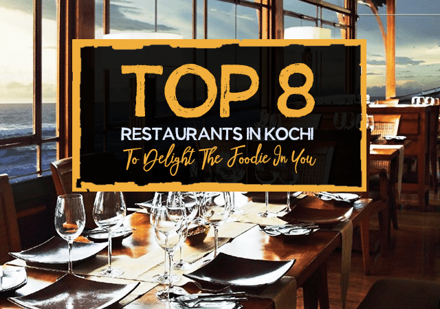 Top 8 Restaurants in Kochi To Delight The Foodie in You