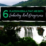 Places in Kerala that are Both Enchanting And Dangerous
