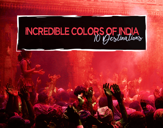 Incredible Colors of India – 10 Destinations