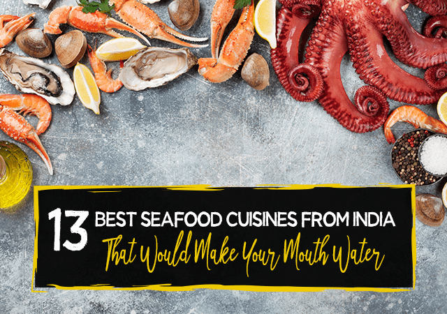 13 Best Seafood Cuisines from India That Would Make Your Mouth Water