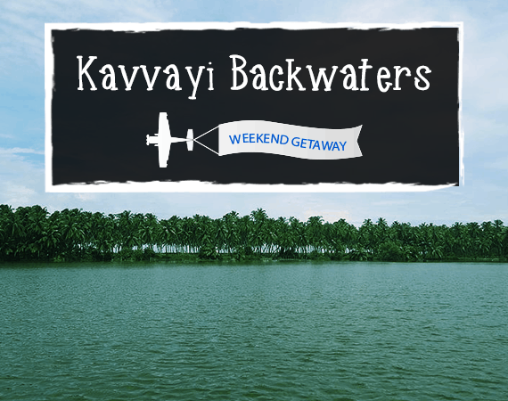 Weekend Getaway- Kavvayi Backwaters