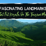 Fascinating Landmarks That Put Kerala On The Tourism Map