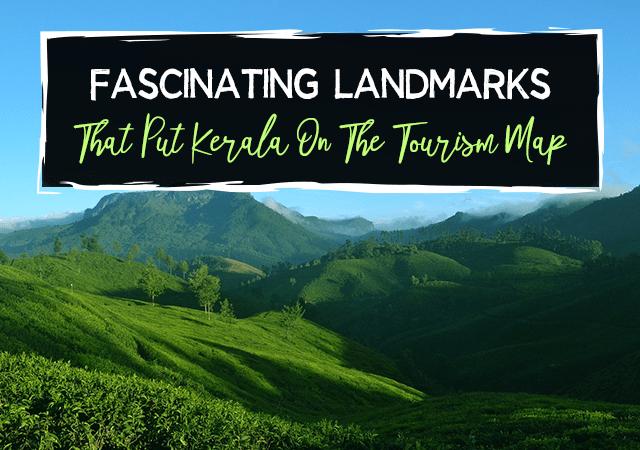 Fascinating Landmarks That Put Kerala On The Tourism Map