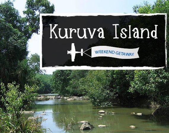 Weekend Getaway – Kuruva Island