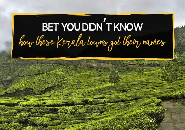 Bet you didn't know how these Kerala towns got their names