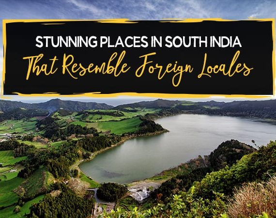 Stunning Places in South India that Resemble Foreign Locales
