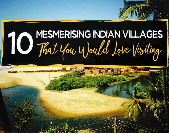 10 Mesmerising Indian Villages You Would Love to Visit