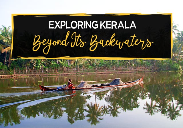 Exploring-Kerala-Beyon- Its-Backwaters
