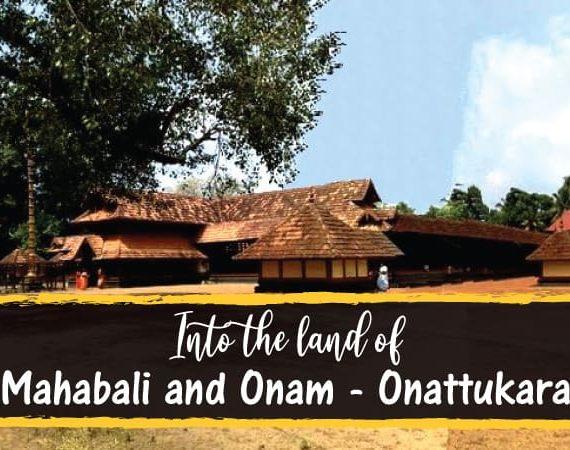 Into the land of Mahabali and Onam – Onattukara