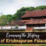 Examining the History of Krishnapuram Palace